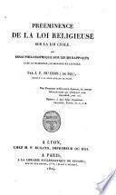 Prééminence de la loi religieuse sur la loi civile; ou, Essai philosophique sur leurs rapports avec la naissance, le mariage et le décès