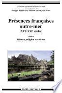 Présences françaises outre-mer (XVIe-XXIe siècles). Tome II - Science, religion et culture