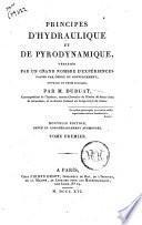 Principes d'hydraulique et de pyrodynamique, verifies par un grand nombre d'experiences faites par ordre du gouvernement; ouvrage en trois volumes. Par M. Dubuat, ... Tome premier [-troisieme]