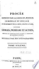 Procès instruit par la cour de justice criminelle et spéciale du département de la Seine, contre Georges Pichegru et autres, prevens de conspiration contre la personne du premier consul