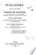 Purgatoire de feu M. le Comte Joseph de Maistre, ancien Ministre de S. M. le roi de Sardaigne... pour l'expiation de certaines fautes morales qu'il a commises dans ses derniers écrits