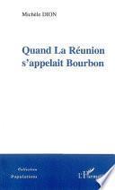 Quand La Réunion s'appelait Bourbon (XVIIe-XVIIIe siècle)