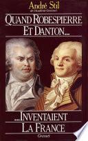 Quand Robespierre et Danton inventaient la France