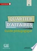 Quartier d'affaires 2 - Niveau B1 - Guide pédagogique version Ebook