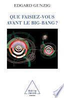 Que faisiez-vous avant le Big Bang ?