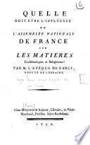 Quelle doit être l'influence de l'assemblée nationale de France sur les matières ecclésiastiques et religieuses ? par M. l'évêque de Nancy, député de Lorraine, Mgr de La Fare
