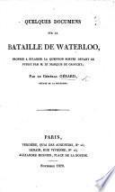 Quelques Documens sur la Bataille de Waterloo, propres à éclairer la question portée devant le public par ... le Marquis de Grouchy