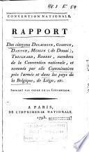 Rapport des citoyens Delacroix, Gossuin, Danton, Merlin (de Douai), Treilhard, Robert, membres de la Convention nationale, et nommés par elle Commissaires près l'armée et dans les pays de la Belgique, de Liège, etc
