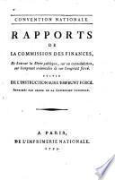 Rapports de la Commission de finances et lois sur la dette publique, sur sa consolidation, sur l'emprunt volontaire et sur l'emprunt forcé, suivis de l'instruction sur l'emprunt forcé