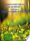 Rayons poétiques de lumière vers votre cœur-paradis de fleurs