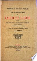 Recherches et conclusions nouvelles sur le prétendu rôle de Jacques Cœur