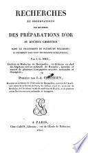 Recherches et observations sur les effets des preparations d'or du docteur Chrestien dans le traitement de plusieurs maladies, et notamment dans celui des maladies syphilitiques; publ. par J. A. Chrestien