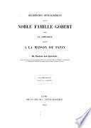 Recherches généalogiques sur la noble famille Gobert avec un appendice relatif à la maison de Patin