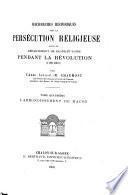 Recherches historiques sur la persécution religieuse dans le département de Saone-et-Loire pendant la Révolution, 1789-1803