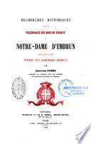 Recherches historiques sur le pélerinage des rois de France à Nortre-Dame d'Embrun