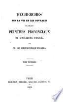 Recherches sur la vie et les ouvrages de quelques peintres provinciaux de l'ancienne France