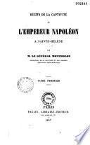 Récits de la captivité de l'Empereur Napoléon à Sainte-Helène