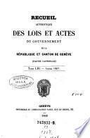Recueil authentique des lois et actes du Gouvernement de la République et Canton de Genève