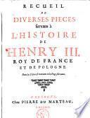 Recueil de diverses pieces servans à l'histoire de Henry III. roy de France et de Pologne
