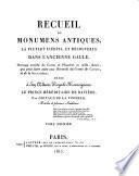 Recueil de monumens antiques, la plupart inédits, et découverts dans l'ancienne Gaule