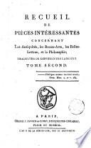 Recueil de pièces intéressantes concernant les Antiquités, les Beaux-Arts, les Belles-Lettres et la philosophie