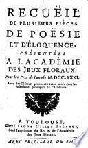 Recueil de plusieurs pieces d'eloquence et de poësie présentées à l'Academie des jeux floraux