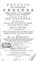 Recueil de traités d'alliance, de paix, de trêve, de neutralité, de commerce, de limites, d'échange etc. et plusieurs autres actes servant à la connaissance de relations étrangères des puissances et Etats de l'Europe [...]