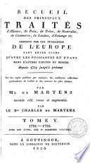 Recueil de traités d'alliance, de paix, de trève, de neutralité, de commerce, de limites, d'échange, etc. et plusieurs autres actes servant à la connaissance des relations étrangères des puissances et états de l'Europe ... depuis 1761 jusqu'a ̀présent