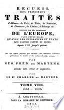 Recueil de traltes d'alliance, de paix, de treve, de neutralite ... servant a la connaissance des relations etrangeres des puissauces et etats de l'Europe depuis 1761. 2. ed