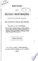 Recueil des eloges historiques lus dans les seances publiques de l'Institut Royal de France par M. le Ch.r Cuvier ... Tome premier [-troisieme]