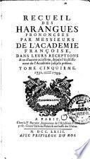 Recueil des harangues prononcées par Messieurs de l'Académie Françoise, dans leurs réception, & en d'autres occasions, depuis l'établissement de l'Académie jusqu'à présent