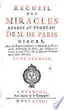 Recueil des miracles operés au tombeau de M. de Paris diacre