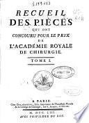 Recueil des pieces qui ont concouru pour le Prix de L'Academie Royale de Chirurgie