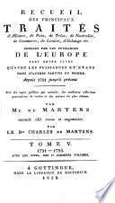 Recueil des traités d'alliance, de paix, de trêve ... et plusieurs autres actes servant à la connaissance des relations étrangères des puissances et états de l'Europe ...