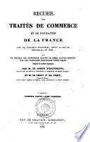 Recueil des traites de commerce et de navigation de la France avec les puissances etrangeres depuis la paix de Westphalie en 1648