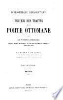 Recueil des traités de la Porte ottomane avec les puissance étrangères