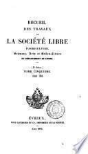 Recueil des Travaux de La Societe Libre D'Agriculture Science, Arts et Belles-Lettres de L'eure