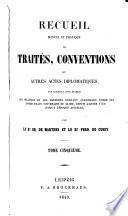 Recueil manuel et pratique de Traités, Conventions et Autres Actes Diplomatiques