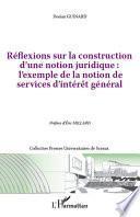 Réflexions sur la construction d'une notion juridique : l'exemple de la notion de services dintérêt général