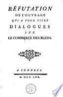 Réfutation de l'ouvrage qui a pour titre dialogues sur le commerce des bleds