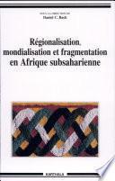 Régionalisation, mondialisation et fragmentation en Afrique subsaharienne