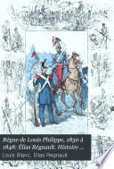 Règne de Louis Philippe, 1830 à 1848: Élias Régnault. Histoire de huit ans, 1840-1848, faisant suite à l'Histoire de dix ans par Louis Blanc, et complétant le règne de Louis-Philippe
