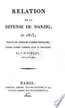 Relation de la defense de Danzig en 1813, par le 10e. corps de l'armee francaise, contre l'armee combinee russe et prussienne