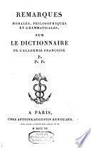 Remarques morales, philosophiques et grammaticales, sur le Dictionnaire de l'Academie françoise