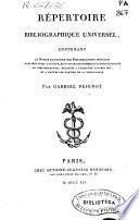 Répertoire bibliographique universel contenant la notice raisonnée des bibliographies spéciales...