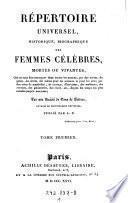 Répertoire Universel Historique Biographique Des Femmes Célèbres Mortes Ou Vivantes ... Par une Société de Gens de Lettres Auteurs Du Dictionnaire Universel