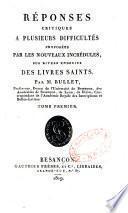 Réponses critiques à plusieurs difficultés proposées par les nouveaux incrédules sur divers endroits des livres saints