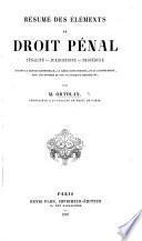 Résumé des éléments de Droit Pénal ... suivant la science rationelle, la législation positive, et la jurisprudence, etc