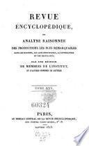 Revue encyclopedique ou analyse raisonnee des productions les plus remarquables dans la litterature, les sciences et les arts, par une reunion de membres de l'institut et d'autres hommes de lettres. Ann. 1819-1833.. 25