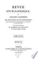 Revue encyclopedique ou analyse raisonnee des productions les plus remarquables dans la litterature, les sciences et les arts, par une reunion de membres de l'institut et d'autres hommes de lettres. Ann. 1819-1833.. 28